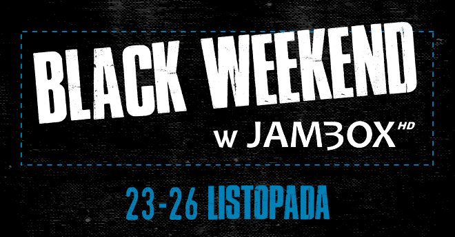 BLACK WEEKEND w Jambox